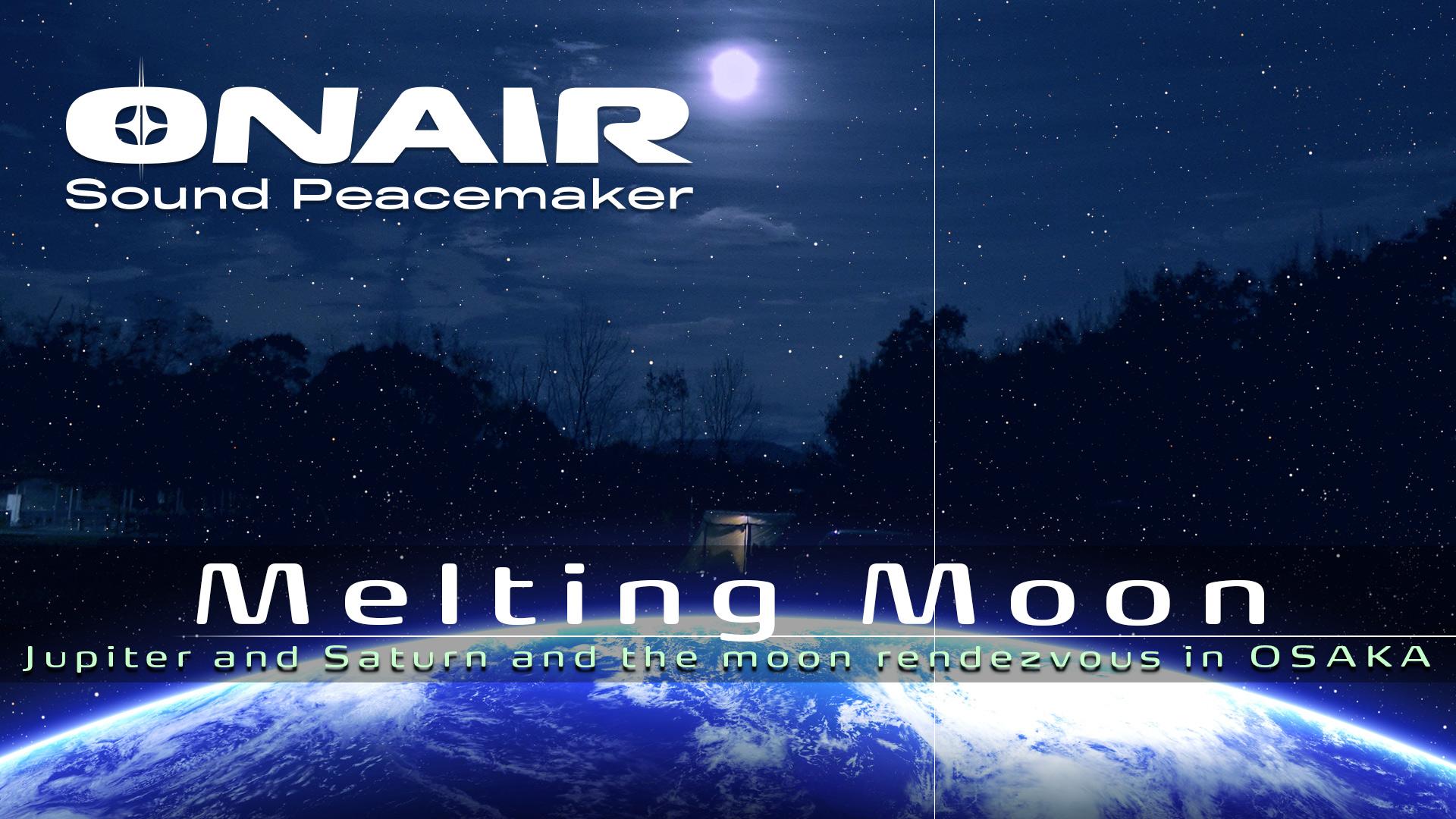 【ONAIR】Melting Moon 溶けてゆく月と木星・土星 大阪港ダイヤモンドポイント Sound Portrait